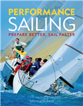 Performance Sailing - Prepare Better, Sail Faster by Steve Colgate
