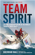 Team Spirit - Life and leadership on one of the world's toughest yacht races by Brendan Hall