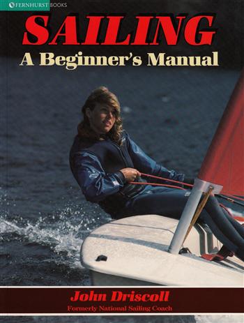 Sailing: A Beginner's Manual by John Driscoll