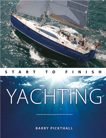 Yachting: Start To Finish by Barry Pickthall