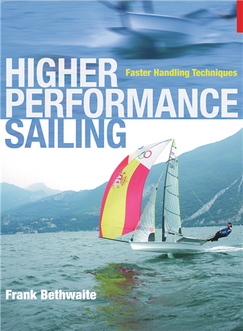 Higher Performance Sailing - Faster Handling Techniques by Frank Bethwaite