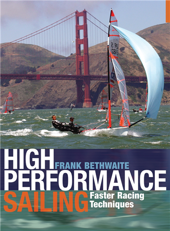 High Performance Sailing - Faster Racing Techniques by Frank Bethwaite