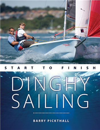 Dinghy Sailing: Start to Finish by Barry Pickthall